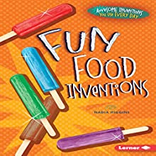 Fun Food Inventions Audiobook by Nadia Higgins Narrated by  Intuitive
