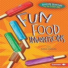Fun Food Inventions | Livre audio Auteur(s) : Nadia Higgins Narrateur(s) :  Intuitive