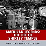 American Legends: The Life of Shirley Temple |  Charles River Editors