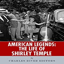 American Legends: The Life of Shirley Temple (       UNABRIDGED) by Charles River Editors Narrated by Diane Lehman