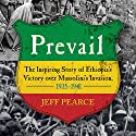 Prevail: The Inspiring Story of Ethiopia's Victory over Mussolini's Invasion, 1935-1941 (       UNABRIDGED) by Jeff Pearce, Richard Pankhurst (foreword) Narrated by Tom Parks