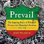 Prevail: The Inspiring Story of Ethiopia's Victory over Mussolini's Invasion, 1935-1941 | Jeff Pearce,Richard Pankhurst (foreword)