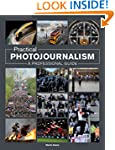 Practical Photojournalism: A Professi...