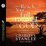 How To Reach Your Full Potential for God - Audiobook: Unabridged