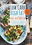 Low Carb High Fat - Das Kochbuch: Fit...