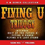 The Flying U Trilogy   B. M. Bower, Raging Bull Publishing