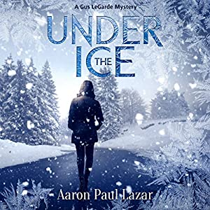 Under The Ice: A Gus LeGarde Mystery Audiobook