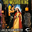 The Wizard King: A Caithan Crusade, Book 4 (       UNABRIDGED) by Julie Dean Smith Narrated by Dara Rosenberg