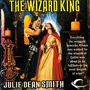 The Wizard King: A Caithan Crusade, Book 4 | [Julie Dean Smith]