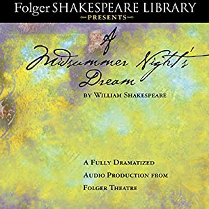 A Midsummer Night's Dream: Fully Dramatized Audio Edition Performance