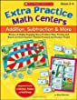 Extra Practice Math Centers: Addition, Subtraction & More: Dozens of Highly Engaging Story-Problem Mats, Puzzles, and Board and Card Games-Teacher-Created and Student-Tested