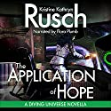 The Application of Hope: A Diving Universe Novella, Book 3 Audiobook by Kristine Kathryn Rusch Narrated by Flora Plumb