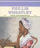 img - for Phillis Wheatley: Poeta Afroamericana (Grandes Personajes en la Historia de los Estados Unidos) (Spanish Edition) book / textbook / text book