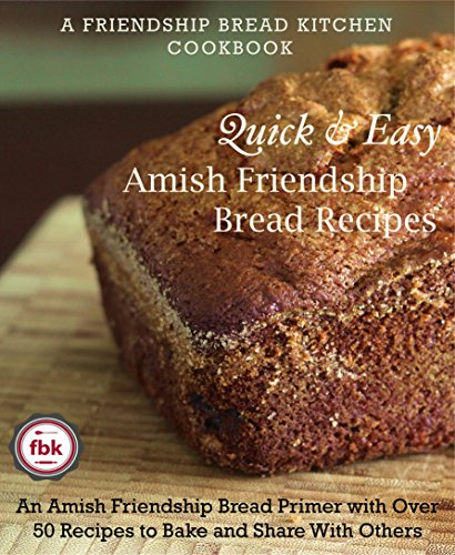 Quick and Easy Amish Friendship Bread Recipes: An Amish Friendship Bread Primer with Over 50 Recipes to Bake and Share With Others (A Friendship Bread Kitchen Cookbook) (Quick Breads compare prices)