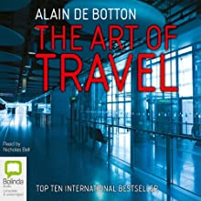 The Art of Travel | Livre audio Auteur(s) : Alain de Botton Narrateur(s) : Nicholas Bell
