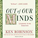Out of Our Minds: Learning to Be Creative (       UNABRIDGED) by Ken Robinson Narrated by John Lee