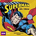 Superman on Trial  by Dirk Maggs Narrated by Stuart Milligan, Shelley Thompson, William Hootkins, Bob Sessions, Adam West