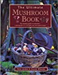 The Ultimate Mushroom Book: The Compl...