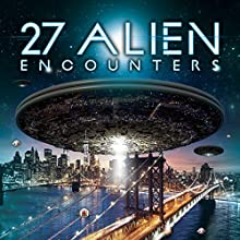 27 Alien Encounters Radio/TV Program by J. Michael Long Narrated by Simon Oliver, Brea Connors, J. Michael Long