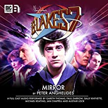 Blake's 7 1.4 Mirror  by Peter Anghelides Narrated by Gareth Thomas, Paul Darrow, Michael Keating, Jan Chappell, Sally Knyvette, Brian Croucher, Alistair Lock