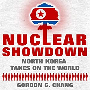 Nuclear Showdown: North Korea Takes on the World | [Gordon G. Chang]