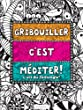 Gribouiller c'est m�diter : l'art du Zentangle
