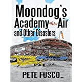 Moondog's Academy of the Air and Other Disasters ~ Peter Fusco