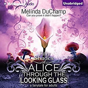 Fifty Shades of Alice Through the Looking Glass Audiobook