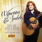 Wynonna and The Judds - Love Can Build a Bridge: Songs of Faith, Hope and Love CD