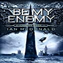 Be My Enemy: Everness, Book 2 (       UNABRIDGED) by Ian McDonald Narrated by Tom Lawrence