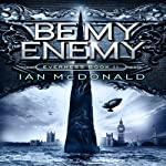 Be My Enemy: Everness, Book 2 | Ian McDonald