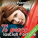 Ti prego lasciati odiare Audiobook by Anna Premoli Narrated by Francesca De Martini