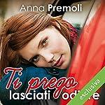 Ti prego lasciati odiare | Anna Premoli