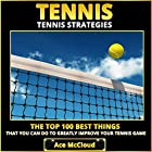 Tennis Strategies: The Top 100 Best Things That You Can Do to Greatly Improve Your Tennis Game Hörbuch von Ace McCloud Gesprochen von: Joshua Mackey