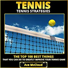Tennis Strategies: The Top 100 Best Things That You Can Do to Greatly Improve Your Tennis Game | Livre audio Auteur(s) : Ace McCloud Narrateur(s) : Joshua Mackey
