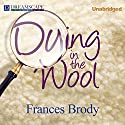 Dying in the Wool: A Kate Shackleton Mystery, Book 1 (       UNABRIDGED) by Frances Brody Narrated by Nicola Barber
