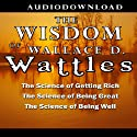 The Wisdom of Wallace D. Wattles (       UNABRIDGED) by Wallace D. Wattles Narrated by Jason McCoy