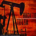 Back To Tulsa - Live And Loud From Ca...