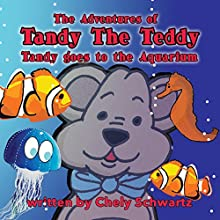 Tandy Goes to the Aquarium: The Adventures of Tandy the Teddy, Volume 6 Audiobook by Chely Schwartz Narrated by Vanessa Moyen