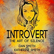 Introvert: The Art of Silence (       UNABRIDGED) by Dan Smith, Katherine Smith Narrated by Alan Munro
