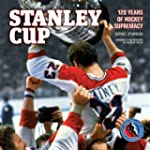 Stanley Cup: 120 Years of Hockey Supr...