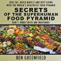 Secrets of the Superhuman Food Pyramid, Part 1: Herbs, Spices and Sweeteners: Lose Fat, Build Muscle & Defy Aging with the World's Healthiest Food Pyramid Audiobook by Ben Greenfield Narrated by Jess Lewis