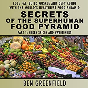 Secrets of the Superhuman Food Pyramid, Part 1: Herbs, Spices and Sweeteners Audiobook