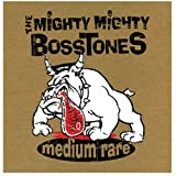 Medium Rare - The Mighty Mighty Bosstones