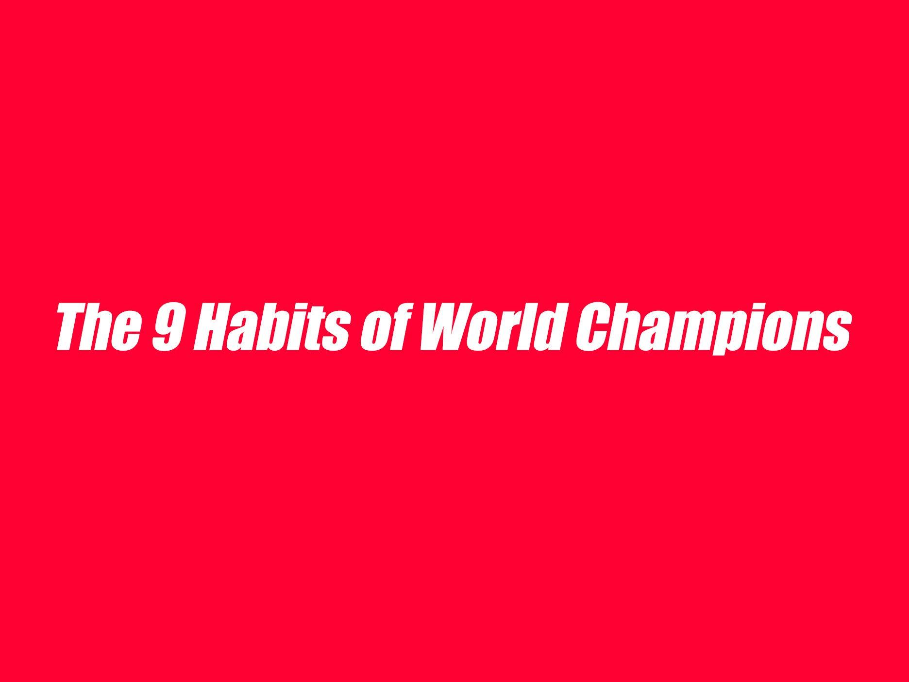 The 9 Habits of World Champion
