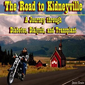 The Road to Kidneyville: A Journey Through Diabetes, Dialysis, and Transplant | [Jesse Crain]