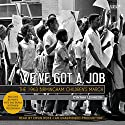 We've Got a Job: The 1963 Birmingham Children's March Audiobook by Cynthia Y. Levinson Narrated by Ervin Ross
