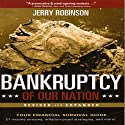 Bankruptcy of Our Nation: Revised and Expanded (       UNABRIDGED) by Jerry Robinson Narrated by Kevin Pierce