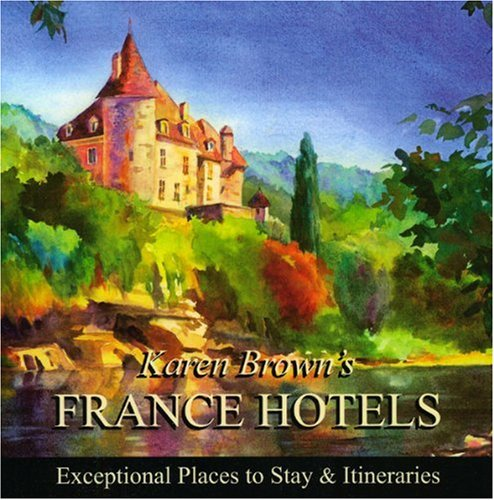 Karen Brown's France Hotels 2010: Exceptional Places to Stay & Itineraries