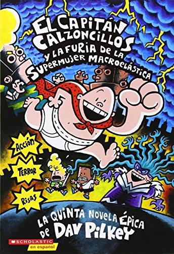 El  Capitan Calzoncillos y La Furia de La Supermujer Macroelastica: Capitan Calzconcillos y La Furia de La Supermujer (El Capitan Calzoncillos / Captain Underpants)